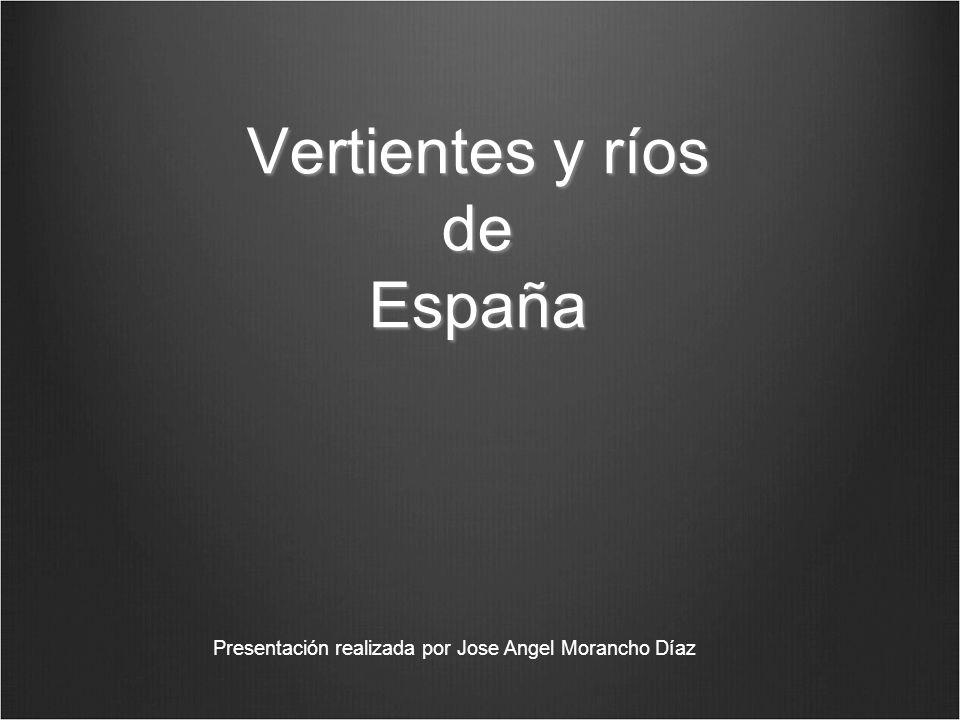 Vertientes y ríos de España Presentación realizada por Jose Angel Morancho Díaz