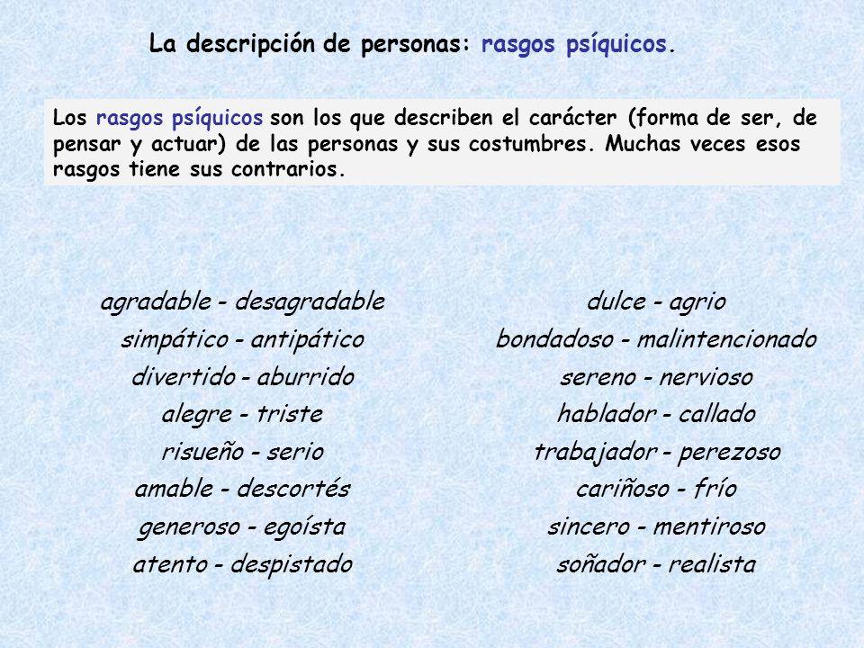 La descripción de personas: rasgos psíquicos. Los rasgos psíquicos son los que describen el carácter (forma de ser, de pensar y actuar) de las persona