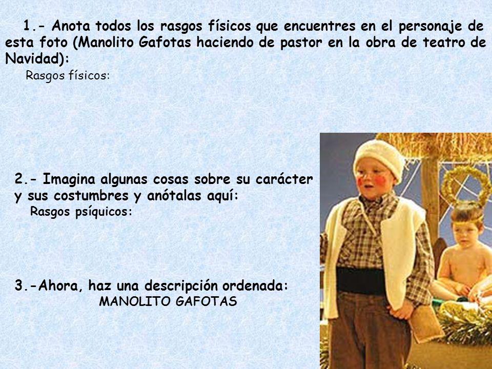 1.- Anota todos los rasgos físicos que encuentres en el personaje de esta foto (Manolito Gafotas haciendo de pastor en la obra de teatro de Navidad):