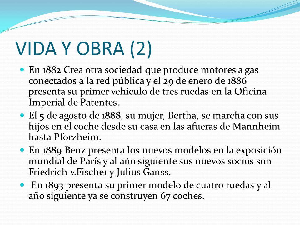VIDA Y OBRA (2) En 1882 Crea otra sociedad que produce motores a gas conectados a la red pública y el 29 de enero de 1886 presenta su primer vehículo