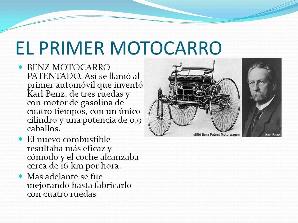 EL PRIMER MOTOCARRO BENZ MOTOCARRO PATENTADO. Así se llamó al primer automóvil que inventó Karl Benz, de tres ruedas y con motor de gasolina de cuatro