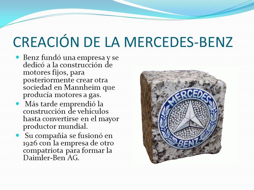 CREACIÓN DE LA MERCEDES-BENZ Benz fundó una empresa y se dedicó a la construcción de motores fijos, para posteriormente crear otra sociedad en Mannhei