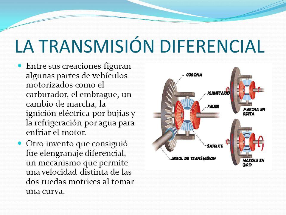LA TRANSMISIÓN DIFERENCIAL Entre sus creaciones figuran algunas partes de vehículos motorizados como el carburador, el embrague, un cambio de marcha,