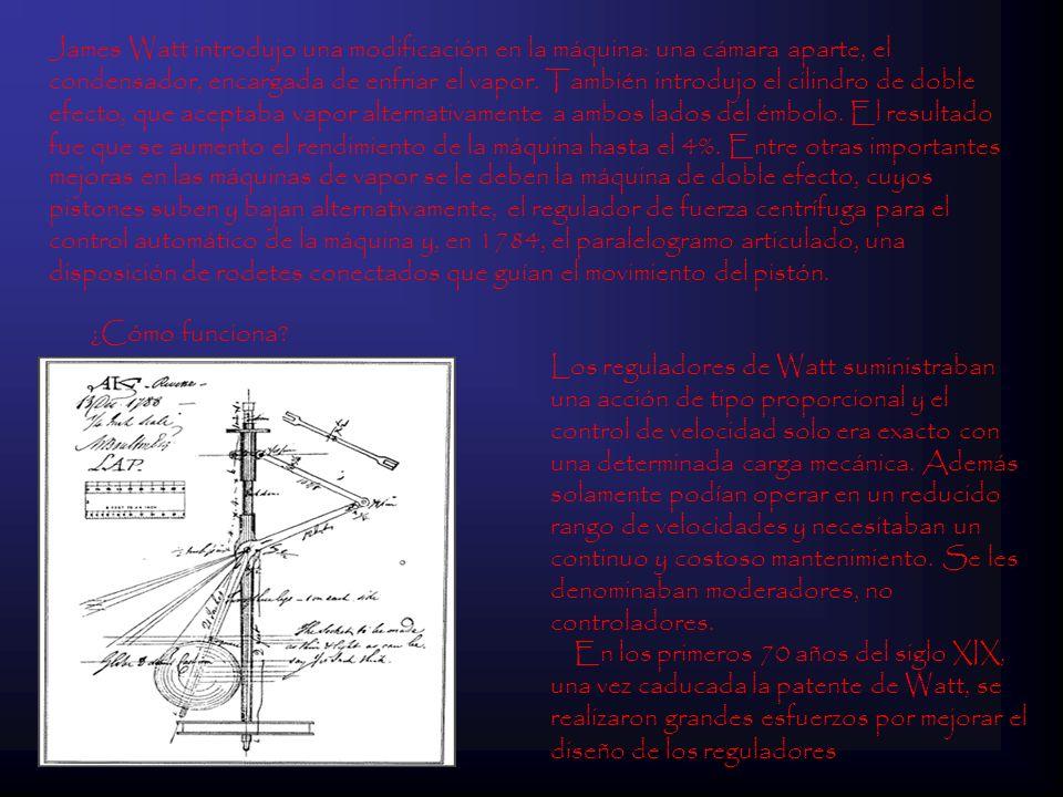 James Watt introdujo una modificación en la máquina: una cámara aparte, el condensador, encargada de enfriar el vapor. También introdujo el cilindro d