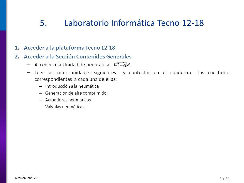 Pág.. 22 Alcorcón, abril 2010 5.Laboratorio Informática Tecno 12-18 1.Acceder a la plataforma Tecno 12-18. 2.Acceder a la Sección Contenidos Generales