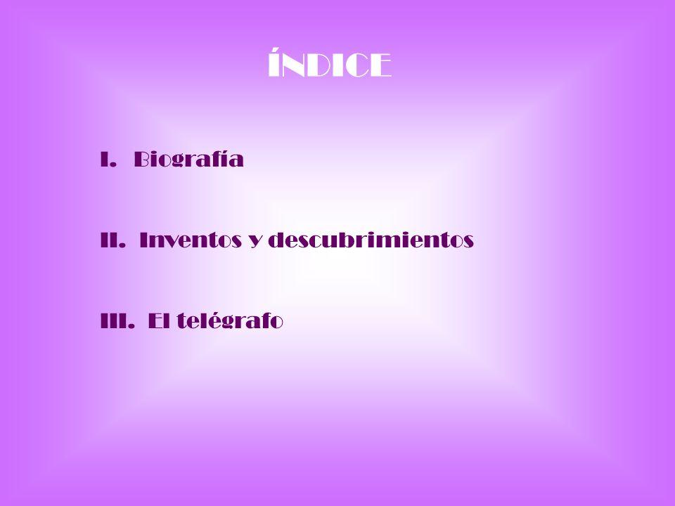 ÍNDICE I.Biografía II. Inventos y descubrimientos III. El telégrafo