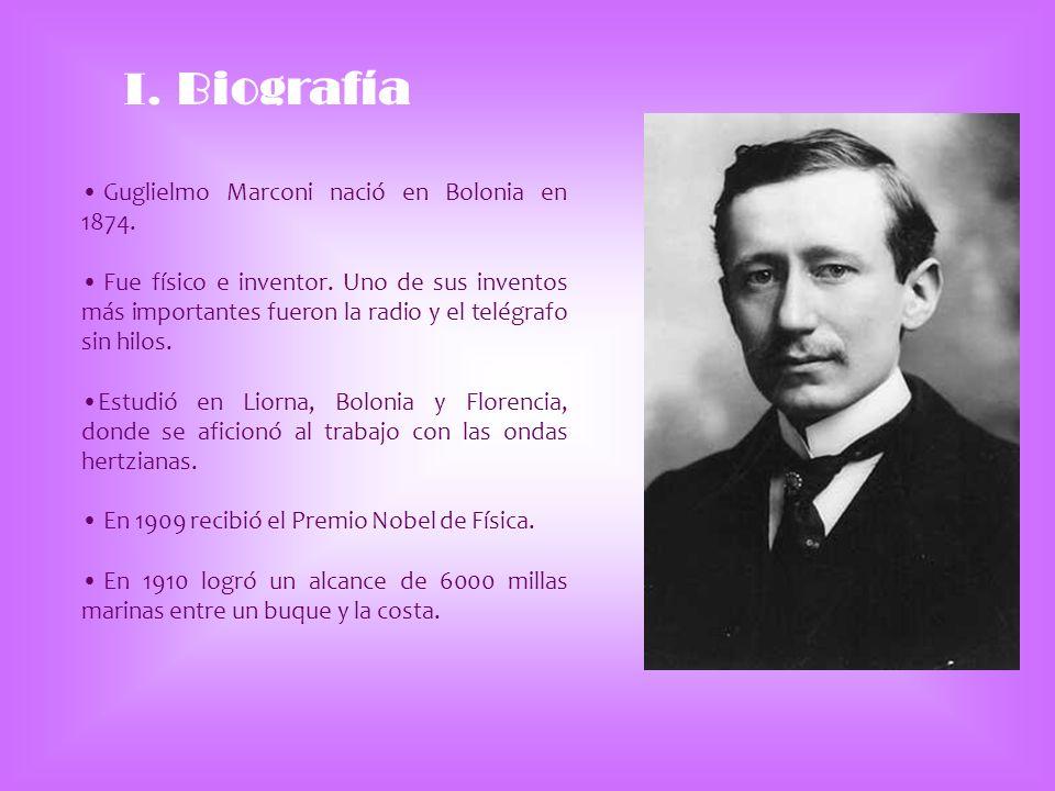 I. Biografía Guglielmo Marconi nació en Bolonia en 1874. Fue físico e inventor. Uno de sus inventos más importantes fueron la radio y el telégrafo sin