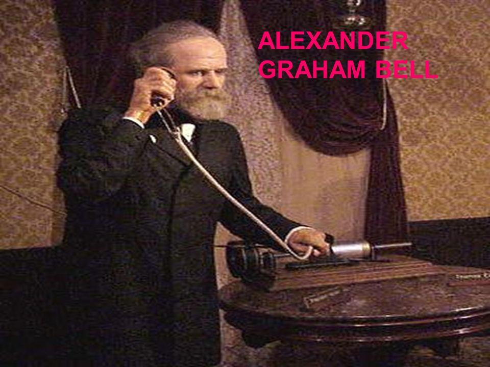 ALEXANADER GRAHAM BELL ALEXANDER GRAHAM BELL