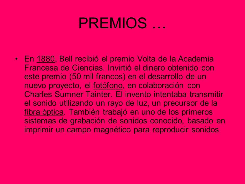 PREMIOS … En 1880, Bell recibió el premio Volta de la Academia Francesa de Ciencias. Invirtió el dinero obtenido con este premio (50 mil francos) en e