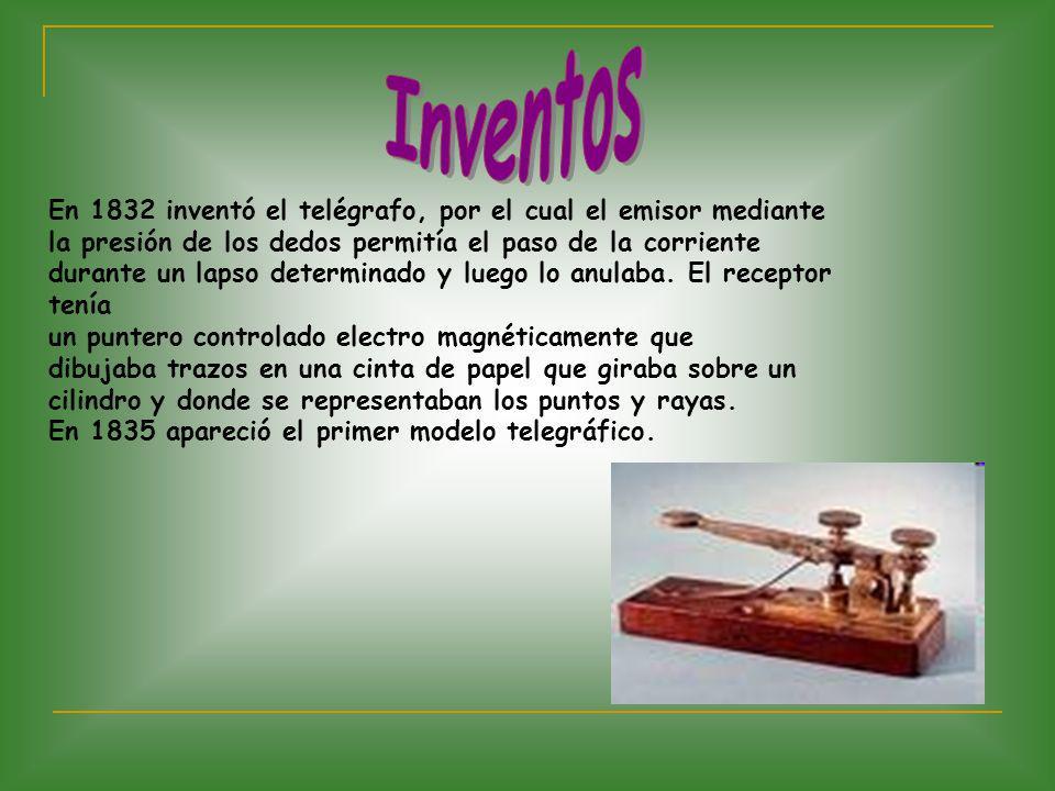 En 1832 inventó el telégrafo, por el cual el emisor mediante la presión de los dedos permitía el paso de la corriente durante un lapso determinado y l