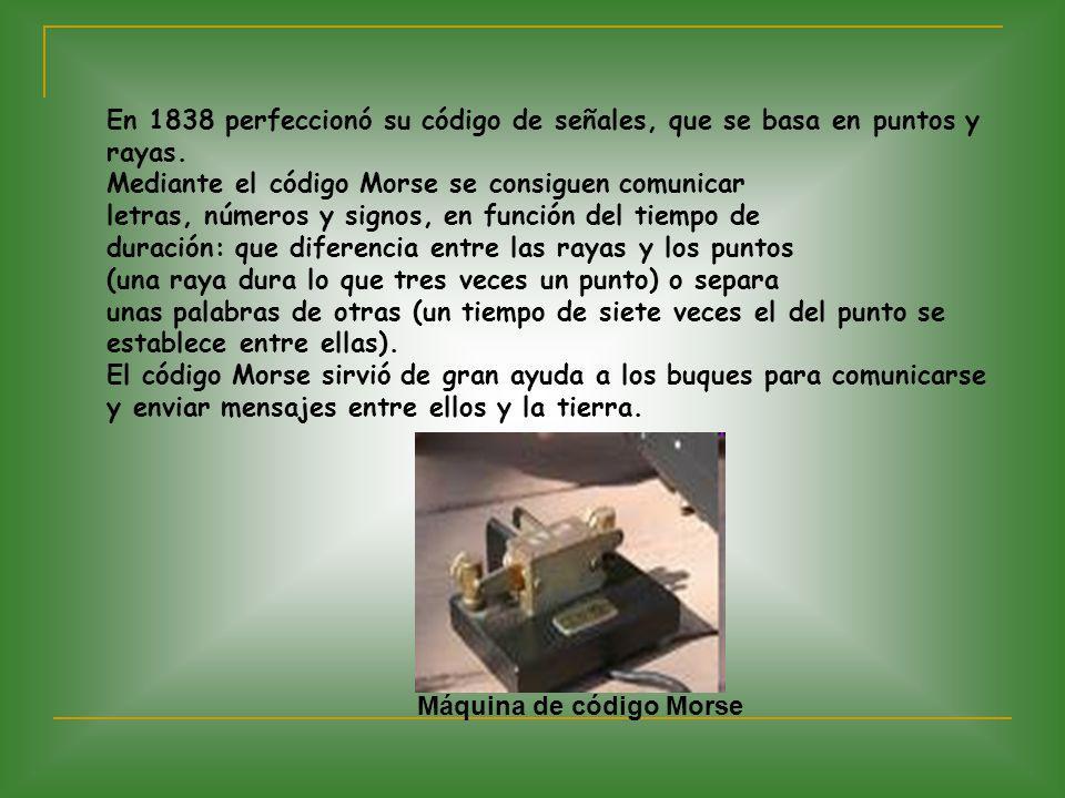 En 1838 perfeccionó su código de señales, que se basa en puntos y rayas. Mediante el código Morse se consiguen comunicar letras, números y signos, en