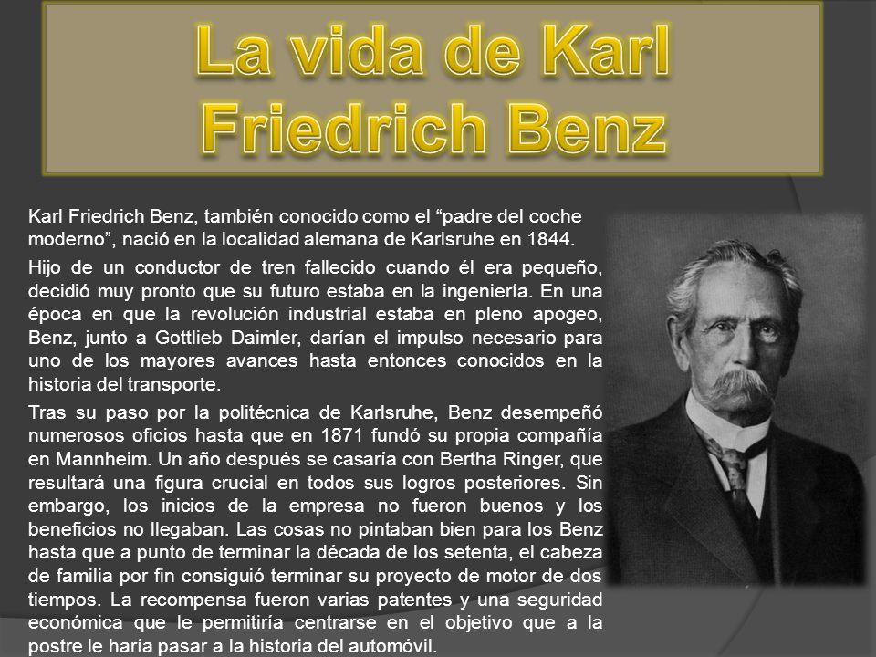 Karl Friedrich Benz, también conocido como el padre del coche moderno, nació en la localidad alemana de Karlsruhe en 1844. Hijo de un conductor de tre