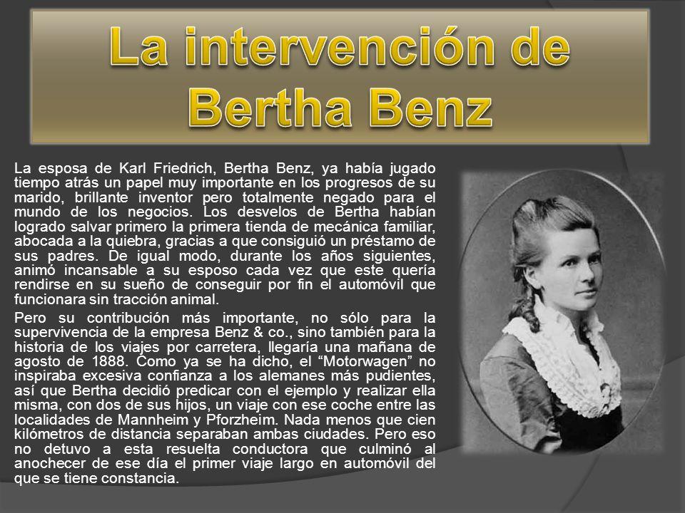 La esposa de Karl Friedrich, Bertha Benz, ya había jugado tiempo atrás un papel muy importante en los progresos de su marido, brillante inventor pero