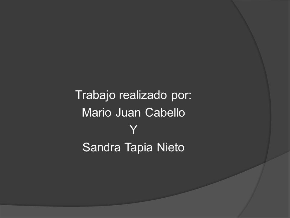 Trabajo realizado por: Mario Juan Cabello Y Sandra Tapia Nieto