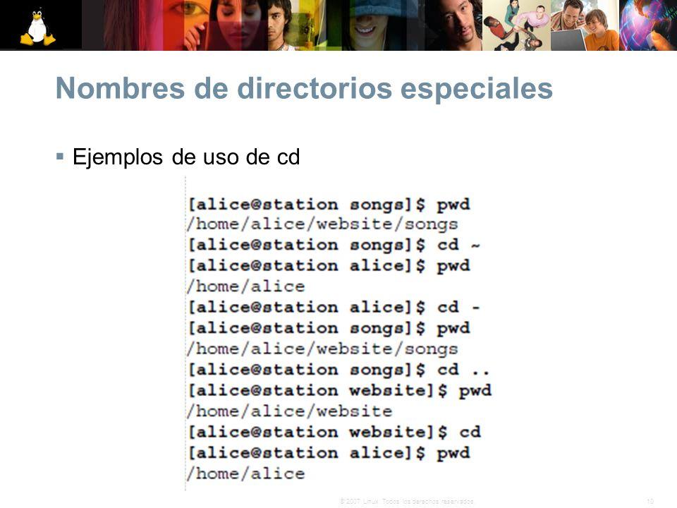 10© 2007 Linux. Todos los derechos reservados. Nombres de directorios especiales Ejemplos de uso de cd
