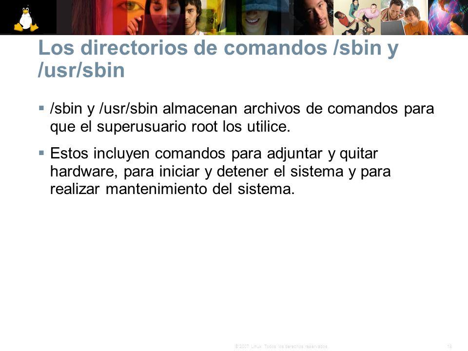 18© 2007 Linux. Todos los derechos reservados. Los directorios de comandos /sbin y /usr/sbin /sbin y /usr/sbin almacenan archivos de comandos para que