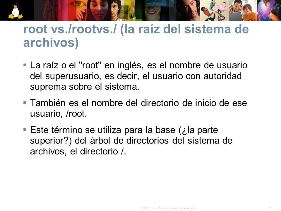 20© 2007 Linux. Todos los derechos reservados. root vs./rootvs./ (la raíz del sistema de archivos) La raíz o el