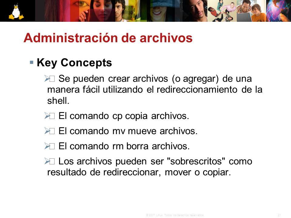 21© 2007 Linux. Todos los derechos reservados. Administración de archivos Key Concepts Se pueden crear archivos (o agregar) de una manera fácil utiliz