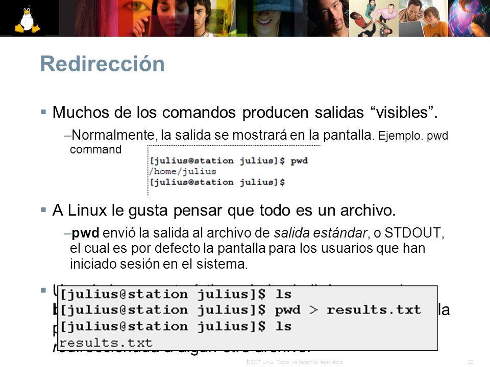22© 2007 Linux. Todos los derechos reservados. Redirección Muchos de los comandos producen salidas visibles. –Normalmente, la salida se mostrará en la