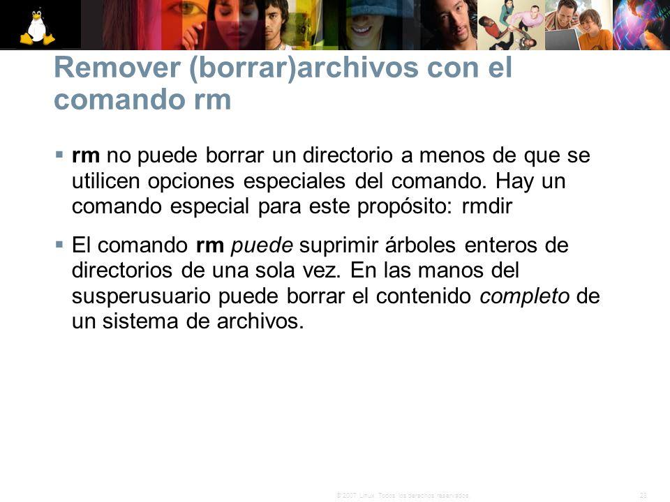 28© 2007 Linux. Todos los derechos reservados. Remover (borrar)archivos con el comando rm rm no puede borrar un directorio a menos de que se utilicen