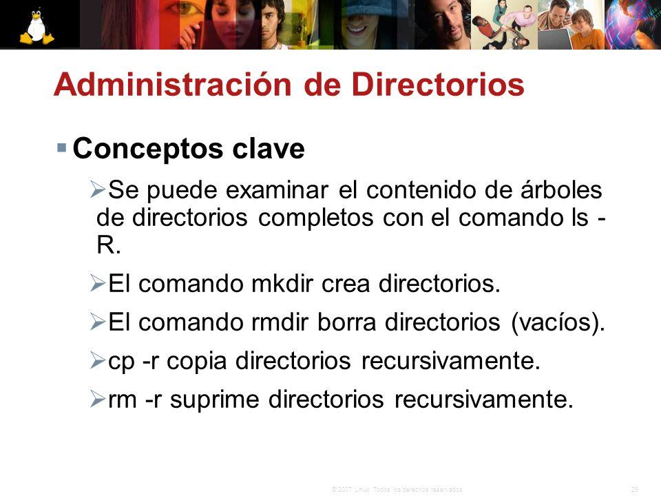 29© 2007 Linux. Todos los derechos reservados. Administración de Directorios Conceptos clave Se puede examinar el contenido de árboles de directorios