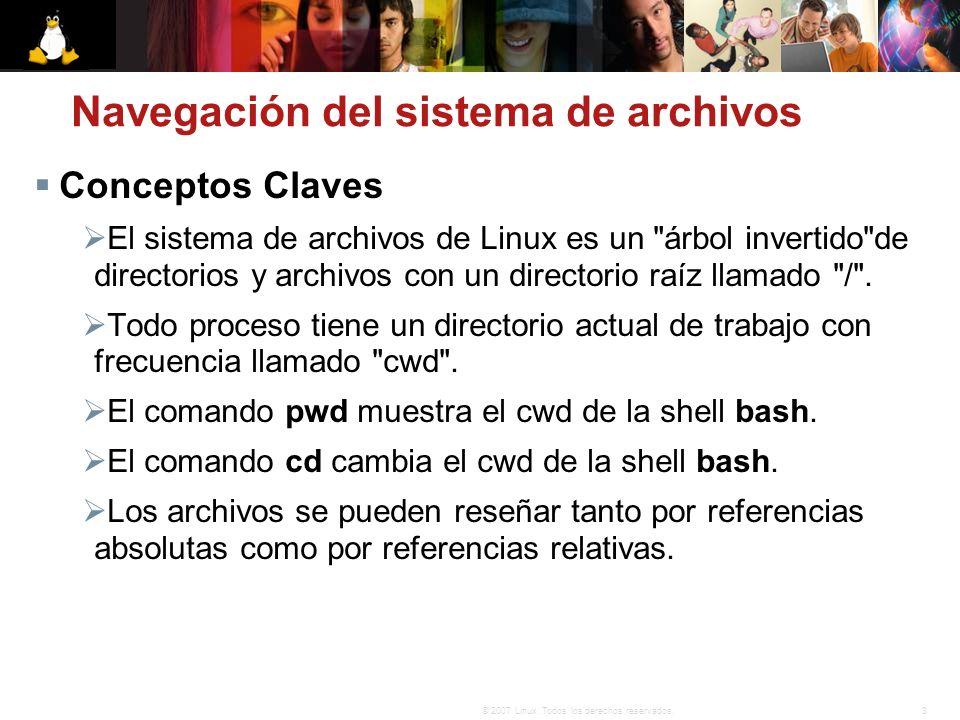 3© 2007 Linux. Todos los derechos reservados. Conceptos Claves El sistema de archivos de Linux es un