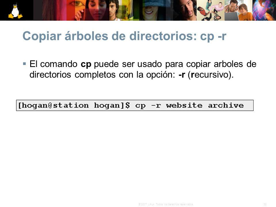 33© 2007 Linux. Todos los derechos reservados. Copiar árboles de directorios: cp -r El comando cp puede ser usado para copiar arboles de directorios c