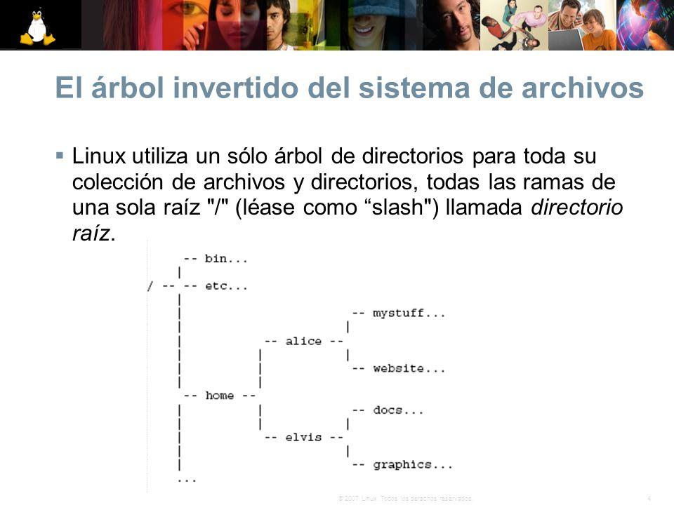 4© 2007 Linux. Todos los derechos reservados. El árbol invertido del sistema de archivos Linux utiliza un sólo árbol de directorios para toda su colec