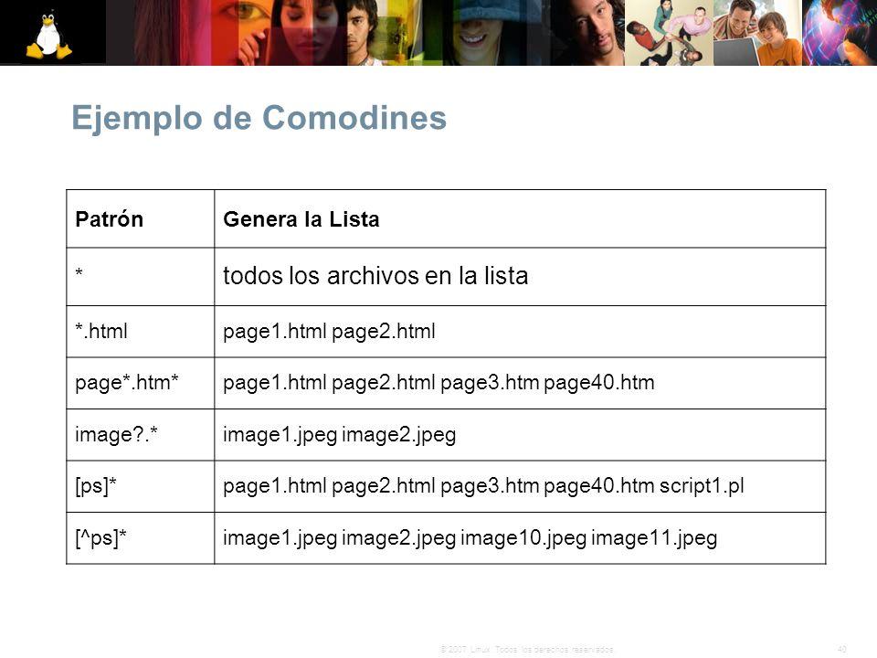 40© 2007 Linux. Todos los derechos reservados. Ejemplo de Comodines PatrónGenera la Lista * todos los archivos en la lista *.htmlpage1.html page2.html