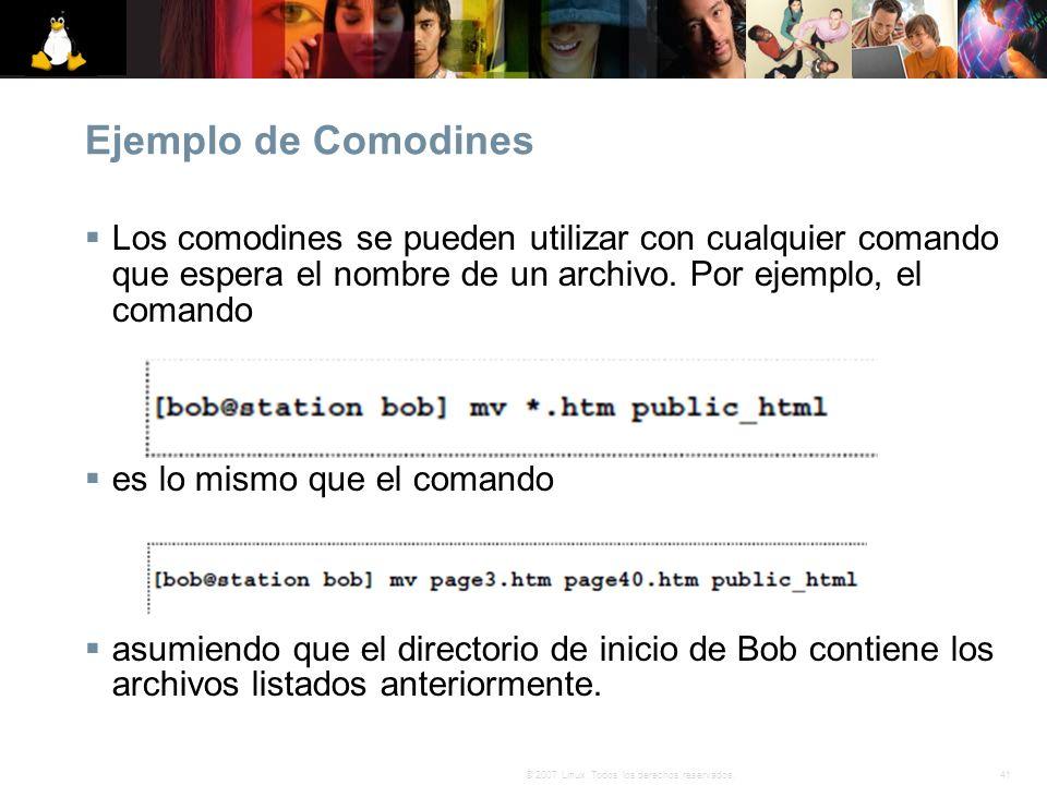 41© 2007 Linux. Todos los derechos reservados. Ejemplo de Comodines Los comodines se pueden utilizar con cualquier comando que espera el nombre de un