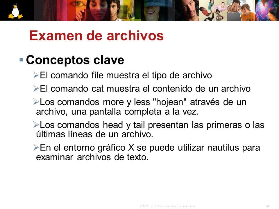 42© 2007 Linux. Todos los derechos reservados. Examen de archivos Conceptos clave El comando file muestra el tipo de archivo El comando cat muestra el