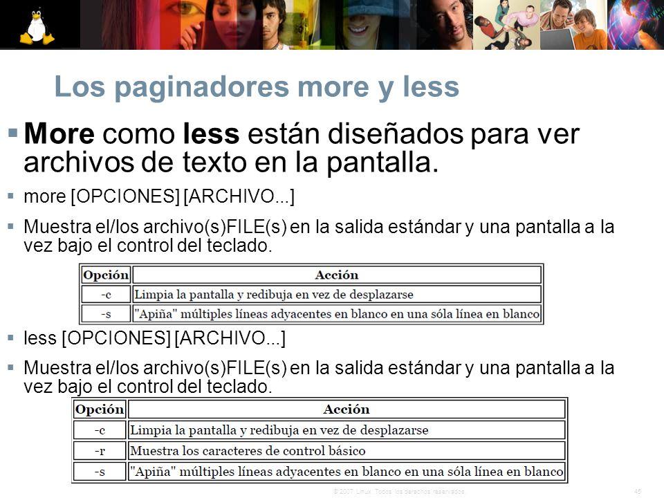 45© 2007 Linux. Todos los derechos reservados. Los paginadores more y less More como less están diseñados para ver archivos de texto en la pantalla. m