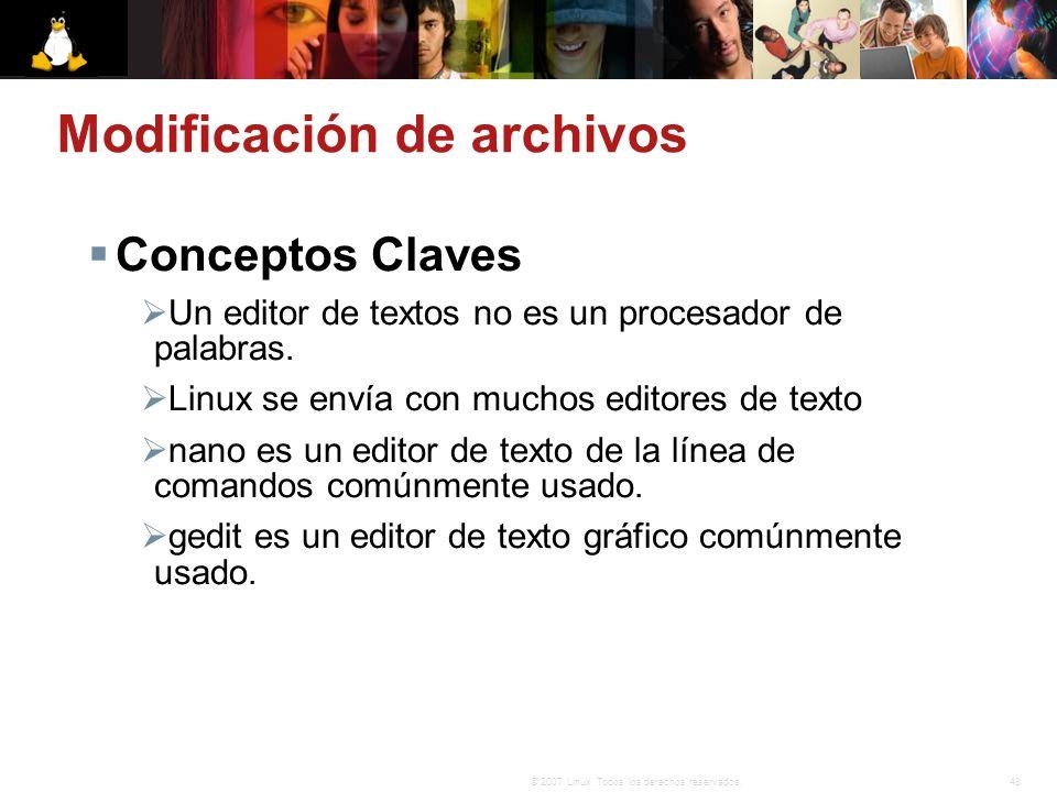 48© 2007 Linux. Todos los derechos reservados. Modificación de archivos Conceptos Claves Un editor de textos no es un procesador de palabras. Linux se