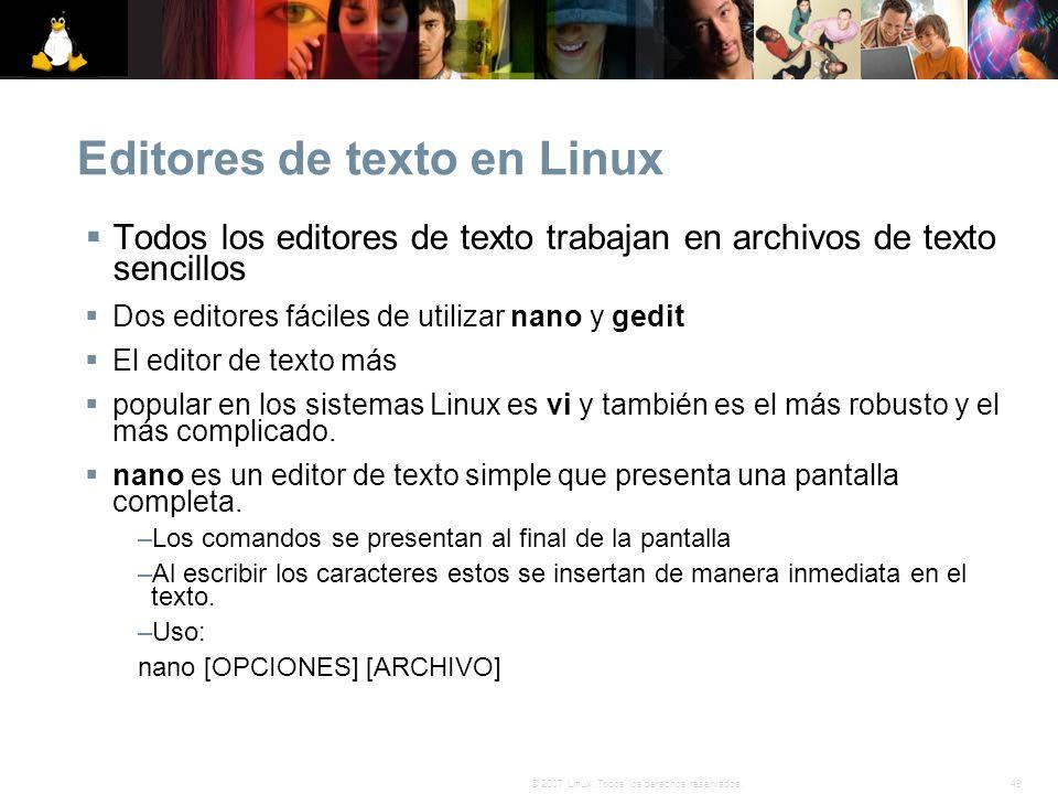 49© 2007 Linux. Todos los derechos reservados. Editores de texto en Linux Todos los editores de texto trabajan en archivos de texto sencillos Dos edit