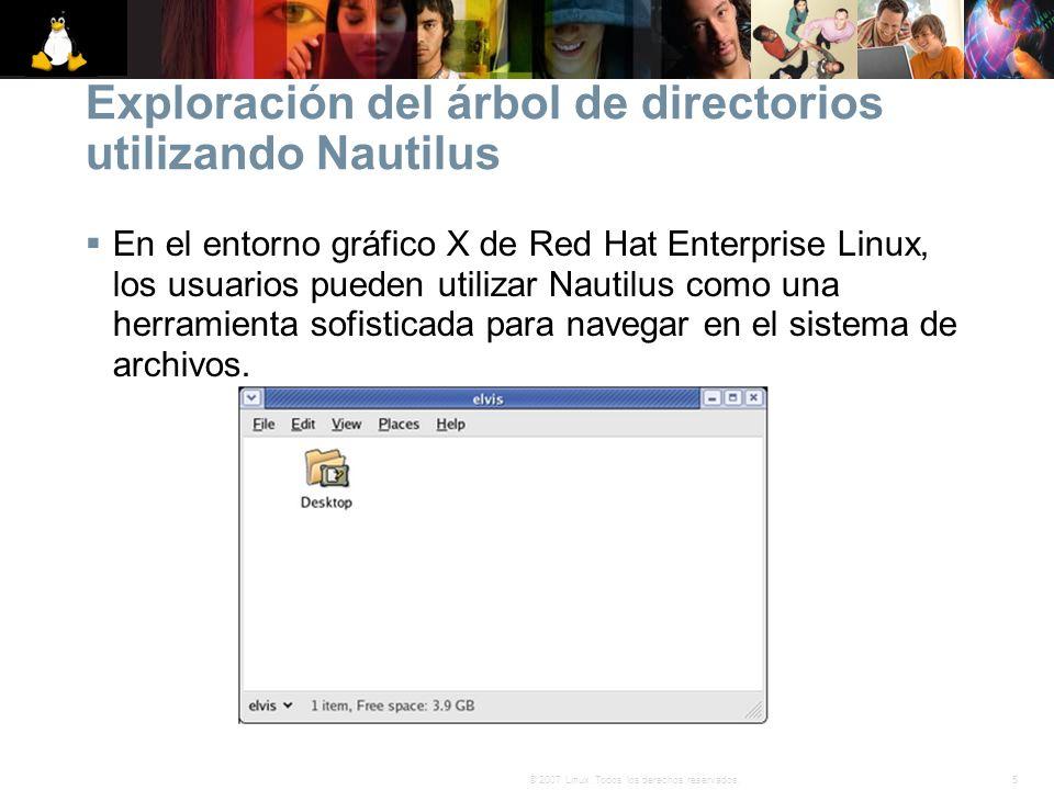 5© 2007 Linux. Todos los derechos reservados. Exploración del árbol de directorios utilizando Nautilus En el entorno gráfico X de Red Hat Enterprise L