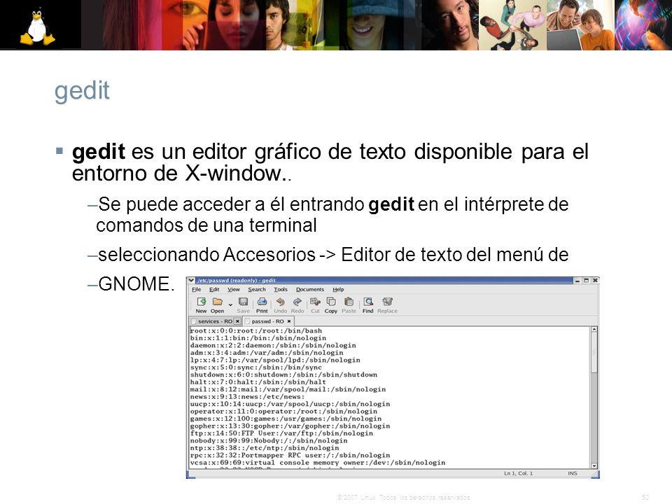50© 2007 Linux. Todos los derechos reservados. gedit gedit es un editor gráfico de texto disponible para el entorno de X-window.. –Se puede acceder a