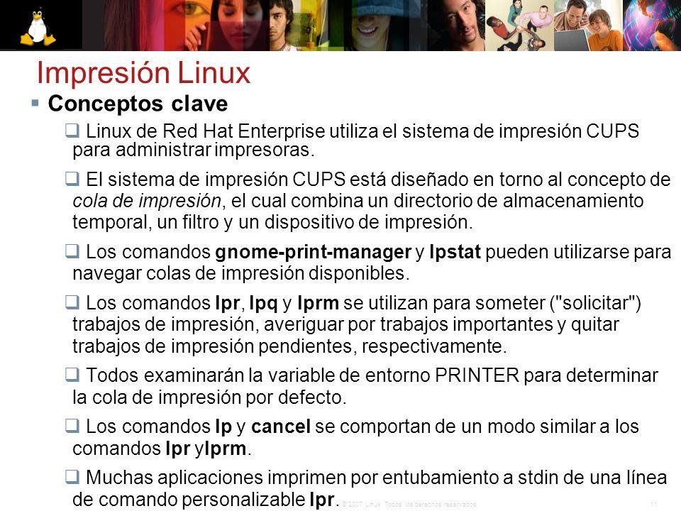 11© 2007 Linux. Todos los derechos reservados. Impresión Linux Conceptos clave Linux de Red Hat Enterprise utiliza el sistema de impresión CUPS para a