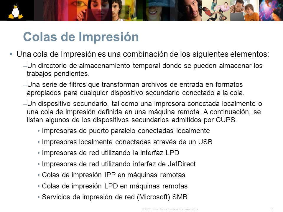 13© 2007 Linux. Todos los derechos reservados. Colas de Impresión Una cola de Impresión es una combinación de los siguientes elementos: –Un directorio