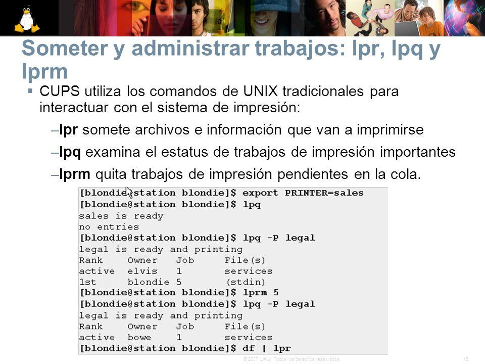15© 2007 Linux. Todos los derechos reservados. Someter y administrar trabajos: lpr, lpq y lprm CUPS utiliza los comandos de UNIX tradicionales para in