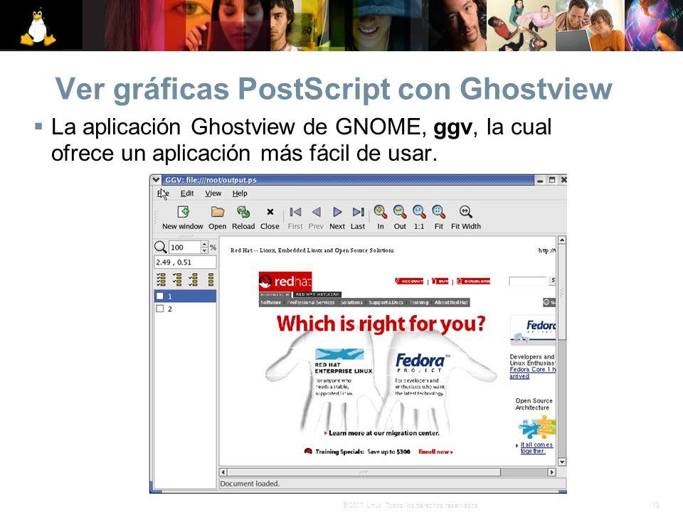 18© 2007 Linux. Todos los derechos reservados. Ver gráficas PostScript con Ghostview La aplicación Ghostview de GNOME, ggv, la cual ofrece un aplicaci
