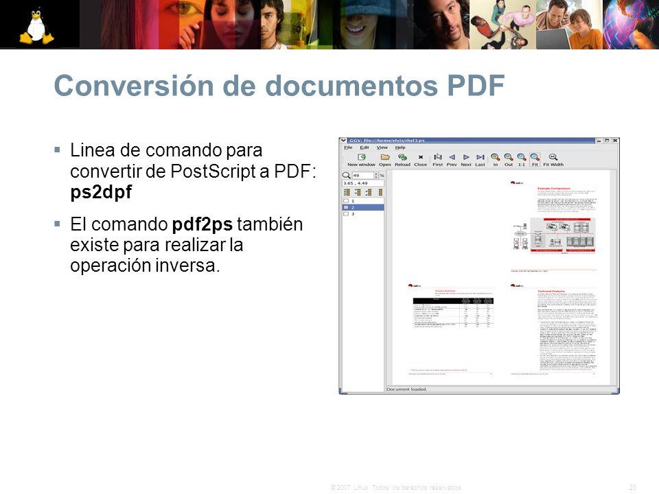 20© 2007 Linux. Todos los derechos reservados. Conversión de documentos PDF Linea de comando para convertir de PostScript a PDF: ps2dpf El comando pdf