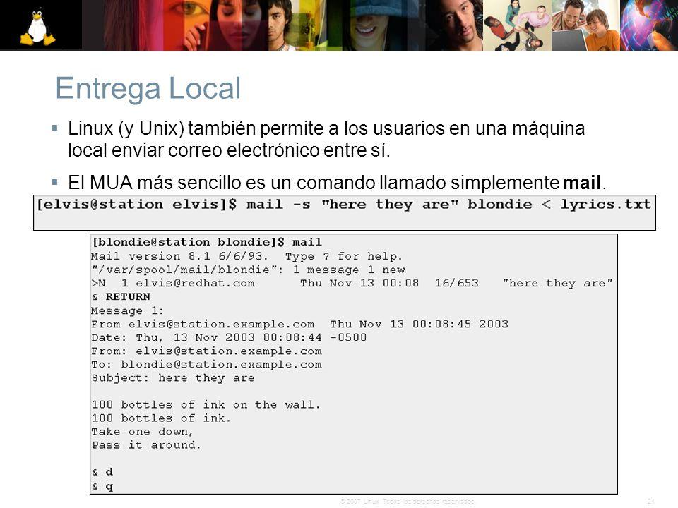 24© 2007 Linux. Todos los derechos reservados. Entrega Local Linux (y Unix) también permite a los usuarios en una máquina local enviar correo electrón