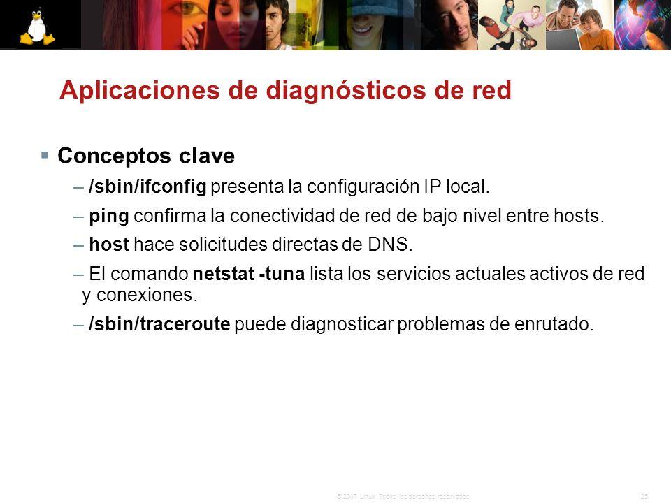 25© 2007 Linux. Todos los derechos reservados. Aplicaciones de diagnósticos de red Conceptos clave – /sbin/ifconfig presenta la configuración IP local