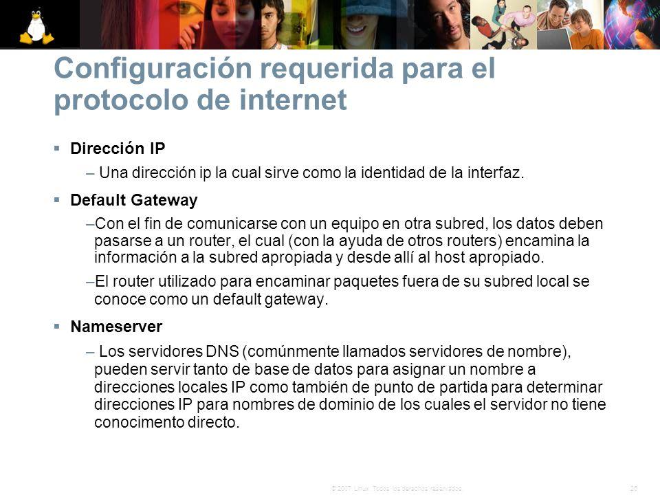 26© 2007 Linux. Todos los derechos reservados. Configuración requerida para el protocolo de internet Dirección IP – Una dirección ip la cual sirve com