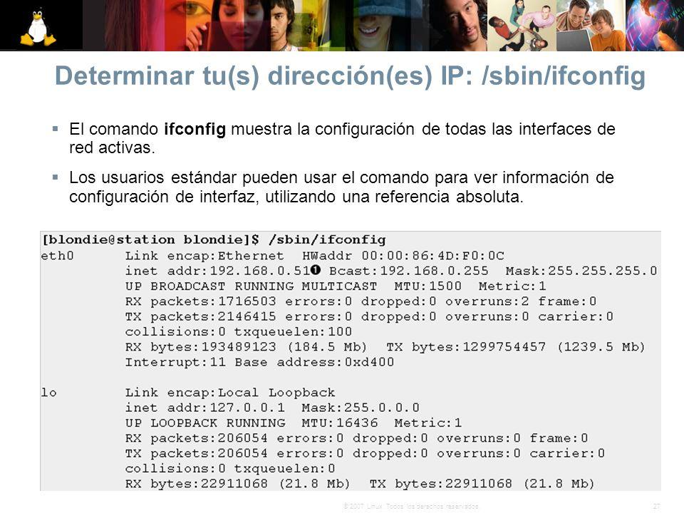 27© 2007 Linux. Todos los derechos reservados. Determinar tu(s) dirección(es) IP: /sbin/ifconfig El comando ifconfig muestra la configuración de todas
