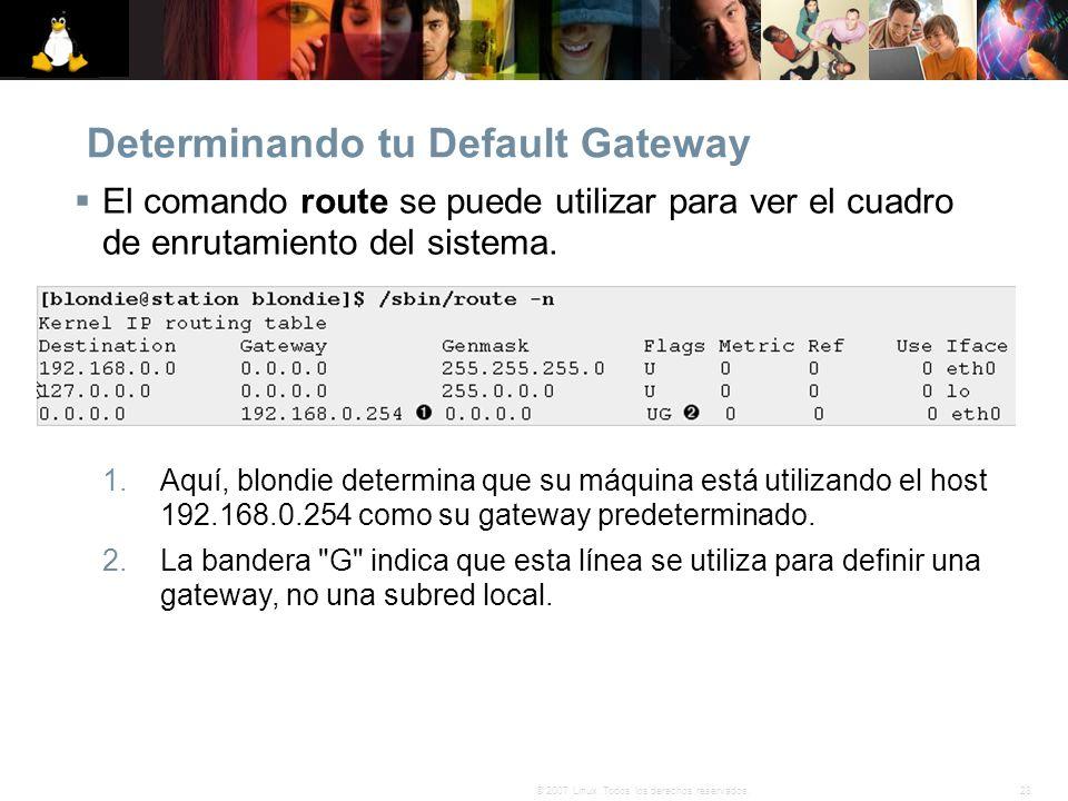 28© 2007 Linux. Todos los derechos reservados. Determinando tu Default Gateway El comando route se puede utilizar para ver el cuadro de enrutamiento d