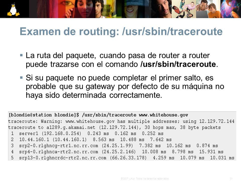 31© 2007 Linux. Todos los derechos reservados. Examen de routing: /usr/sbin/traceroute La ruta del paquete, cuando pasa de router a router puede traza