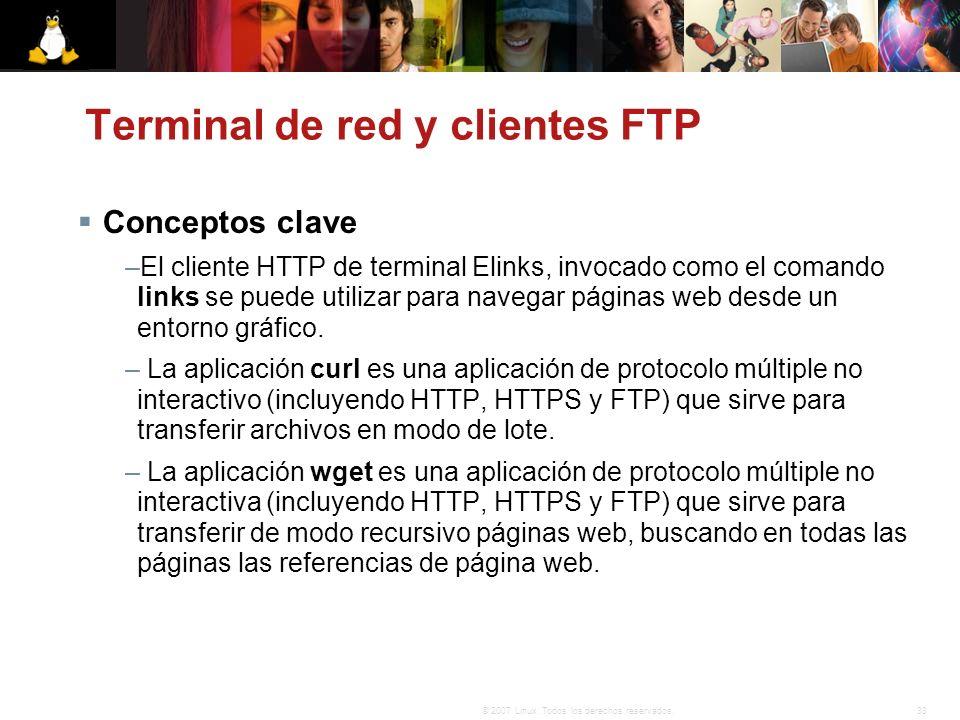 33© 2007 Linux. Todos los derechos reservados. Terminal de red y clientes FTP Conceptos clave –El cliente HTTP de terminal Elinks, invocado como el co
