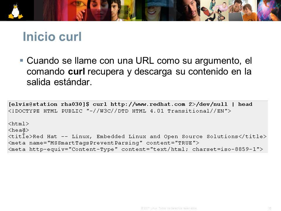35© 2007 Linux. Todos los derechos reservados. Inicio curl Cuando se llame con una URL como su argumento, el comando curl recupera y descarga su conte