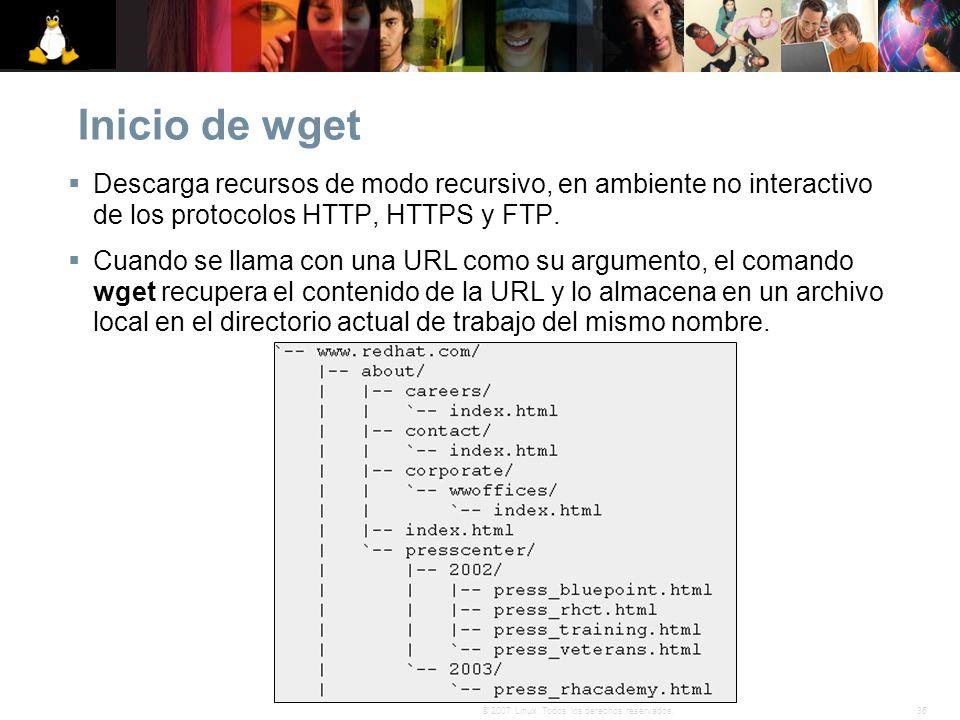 36© 2007 Linux. Todos los derechos reservados. Inicio de wget Descarga recursos de modo recursivo, en ambiente no interactivo de los protocolos HTTP,